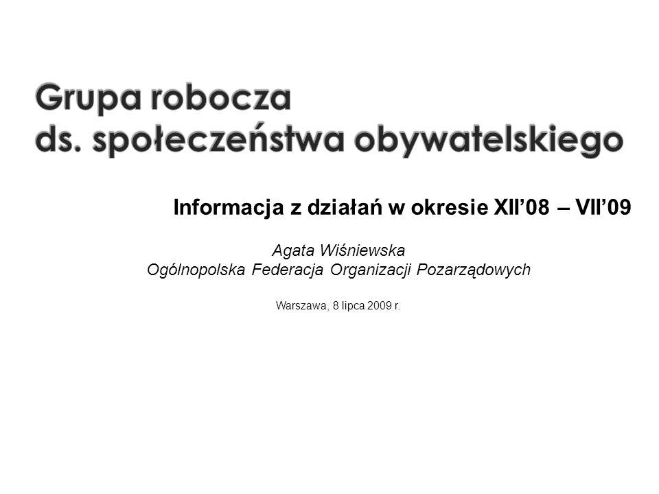 1 Informacja z działań w okresie XII08 – VII09 Agata Wiśniewska Ogólnopolska Federacja Organizacji Pozarządowych Warszawa, 8 lipca 2009 r.