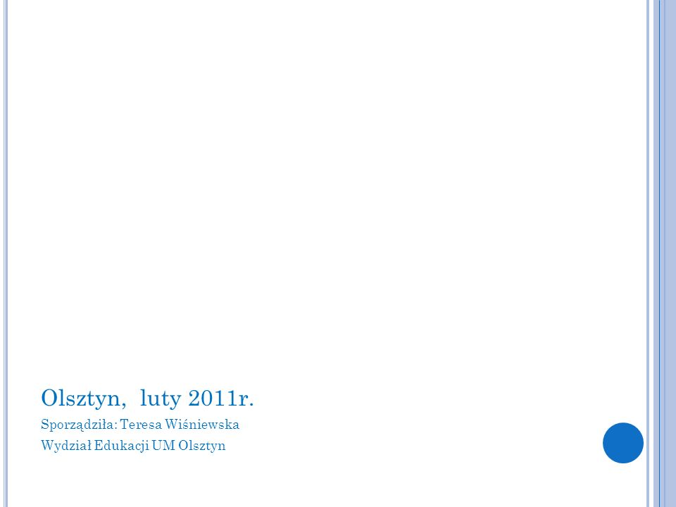 Olsztyn, luty 2011r. Sporządziła: Teresa Wiśniewska Wydział Edukacji UM Olsztyn