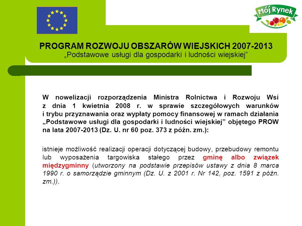 PROGRAM ROZWOJU OBSZARÓW WIEJSKICH 2007-2013 Podstawowe usługi dla gospodarki i ludności wiejskiej W nowelizacji rozporządzenia Ministra Rolnictwa i Rozwoju Wsi z dnia 1 kwietnia 2008 r.