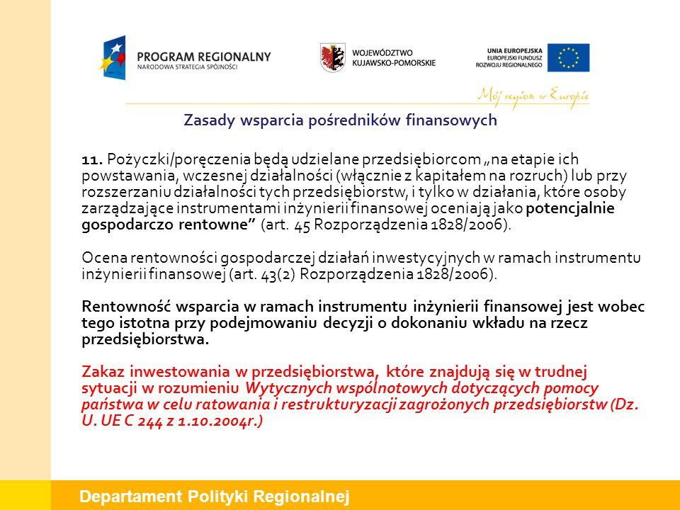 Departament Polityki Regionalnej 11. Pożyczki/poręczenia będą udzielane przedsiębiorcom na etapie ich powstawania, wczesnej działalności (włącznie z k