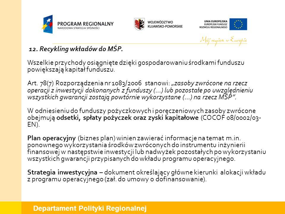 Departament Polityki Regionalnej 12. Recykling wkładów do MŚP. Wszelkie przychody osiągnięte dzięki gospodarowaniu środkami funduszu powiększają kapit
