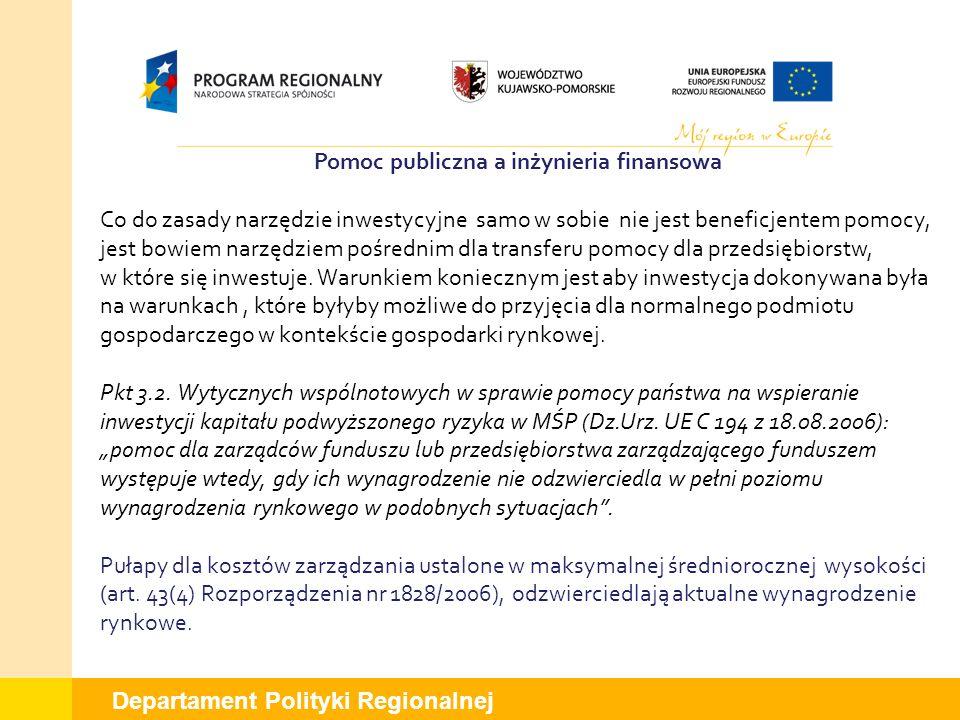 Departament Polityki Regionalnej Pomoc publiczna a inżynieria finansowa Co do zasady narzędzie inwestycyjne samo w sobie nie jest beneficjentem pomocy