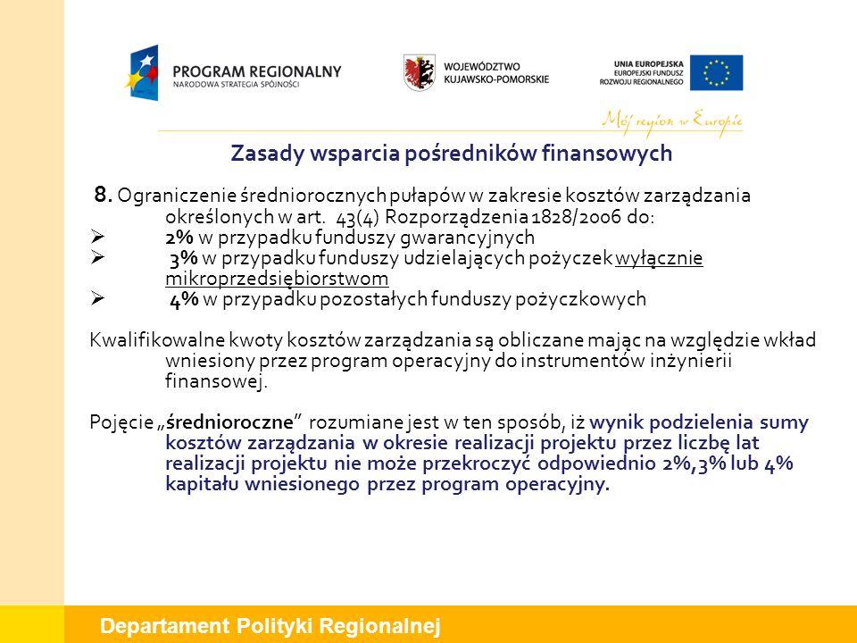 Departament Polityki Regionalnej Zasady wsparcia pośredników finansowych 8. Ograniczenie średniorocznych pułapów w zakresie kosztów zarządzania określ