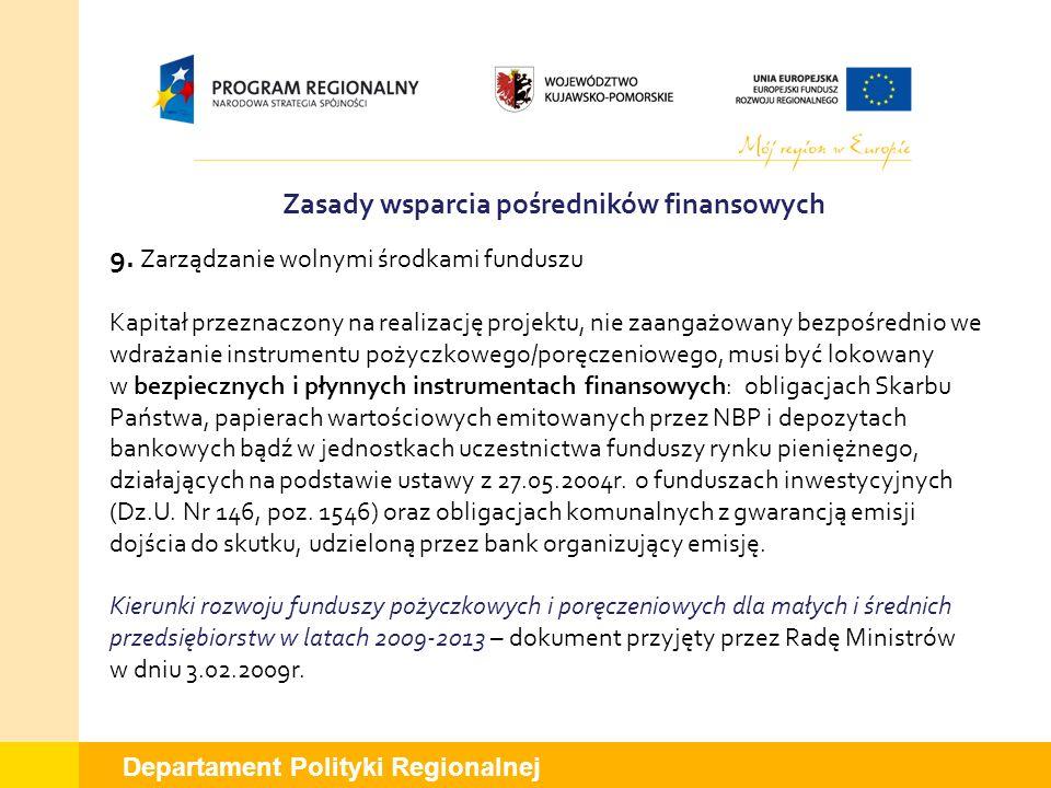 Departament Polityki Regionalnej 9. Zarządzanie wolnymi środkami funduszu Kapitał przeznaczony na realizację projektu, nie zaangażowany bezpośrednio w