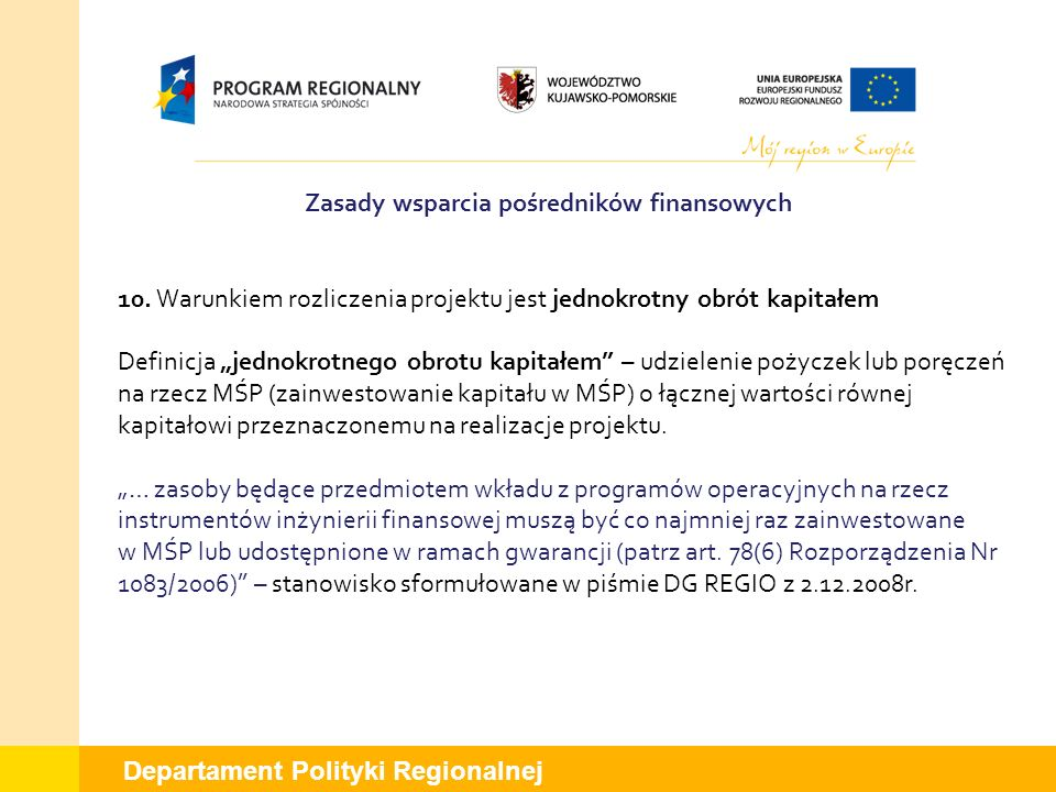 Departament Polityki Regionalnej 10. Warunkiem rozliczenia projektu jest jednokrotny obrót kapitałem Definicja jednokrotnego obrotu kapitałem – udziel