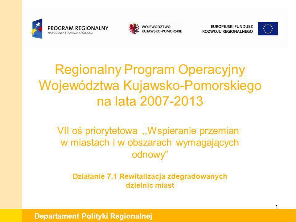 1 Departament Polityki Regionalnej Regionalny Program Operacyjny Województwa Kujawsko-Pomorskiego na lata 2007-2013 VII oś priorytetowa,,Wspieranie pr