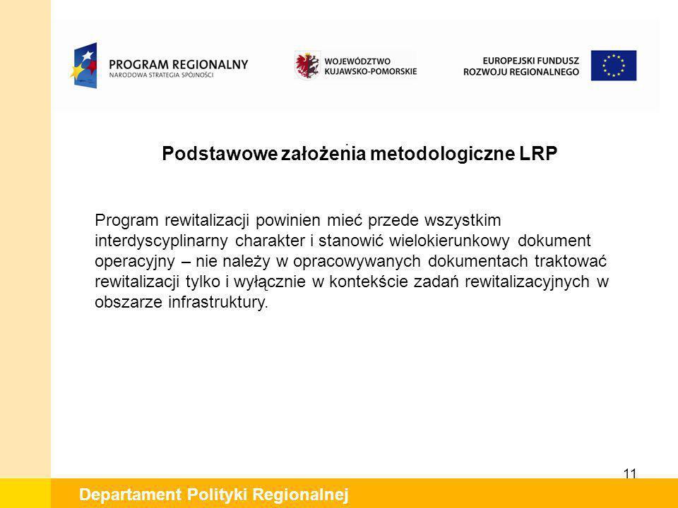 11 Departament Polityki Regionalnej. Podstawowe założenia metodologiczne LRP Program rewitalizacji powinien mieć przede wszystkim interdyscyplinarny c