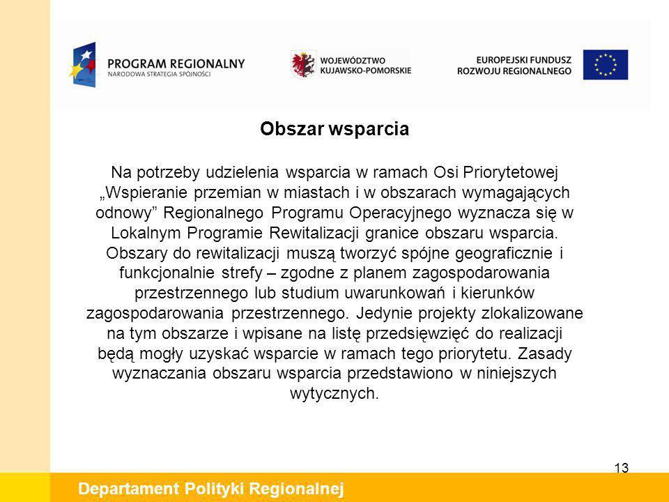 13 Departament Polityki Regionalnej Obszar wsparcia Na potrzeby udzielenia wsparcia w ramach Osi Priorytetowej Wspieranie przemian w miastach i w obsz