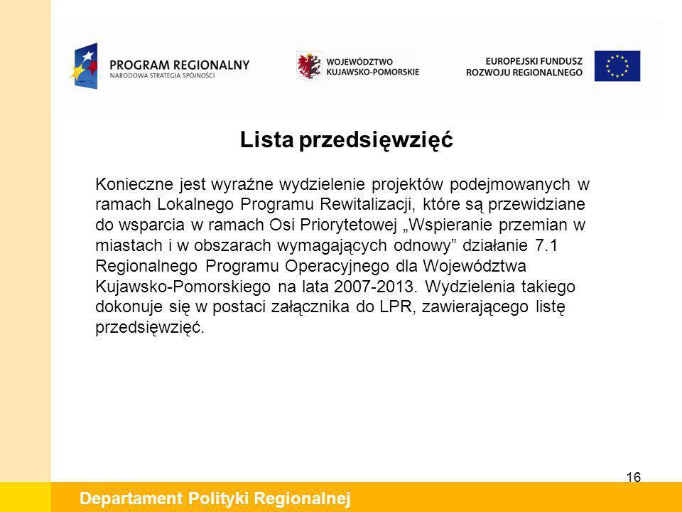 16 Departament Polityki Regionalnej Lista przedsięwzięć Konieczne jest wyraźne wydzielenie projektów podejmowanych w ramach Lokalnego Programu Rewital