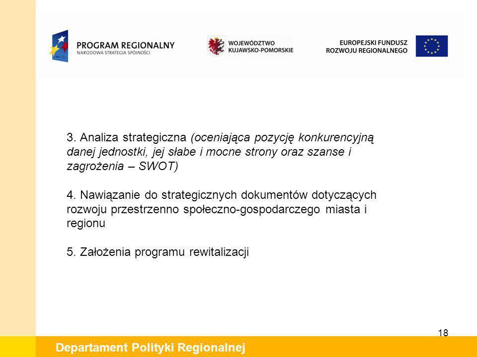 18 Departament Polityki Regionalnej 3. Analiza strategiczna (oceniająca pozycję konkurencyjną danej jednostki, jej słabe i mocne strony oraz szanse i