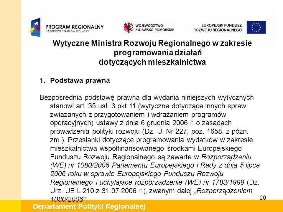 20 Departament Polityki Regionalnej Wytyczne Ministra Rozwoju Regionalnego w zakresie programowania działań dotyczących mieszkalnictwa 1.Podstawa praw