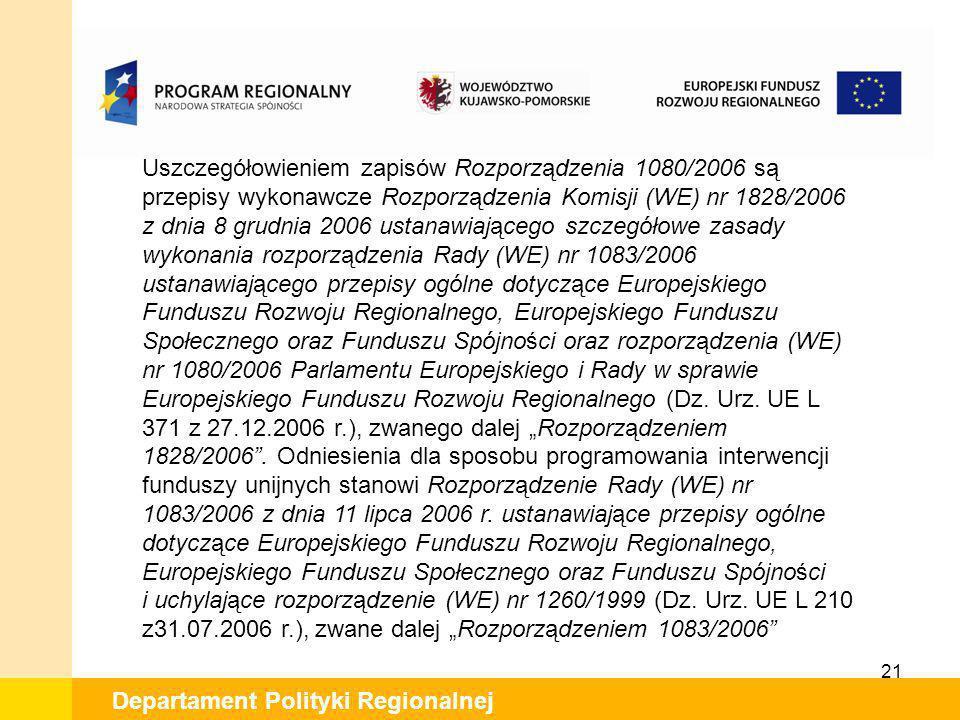 21 Departament Polityki Regionalnej Uszczegółowieniem zapisów Rozporządzenia 1080/2006 są przepisy wykonawcze Rozporządzenia Komisji (WE) nr 1828/2006