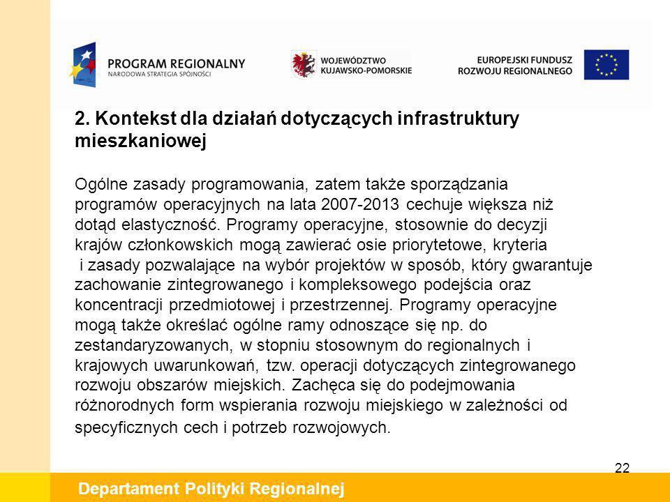 22 Departament Polityki Regionalnej 2. Kontekst dla działań dotyczących infrastruktury mieszkaniowej Ogólne zasady programowania, zatem także sporządz