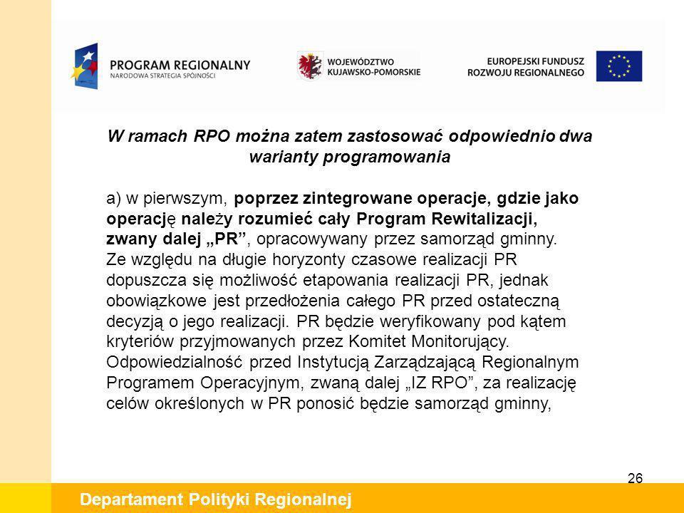 26 Departament Polityki Regionalnej W ramach RPO można zatem zastosować odpowiednio dwa warianty programowania a) w pierwszym, poprzez zintegrowane op