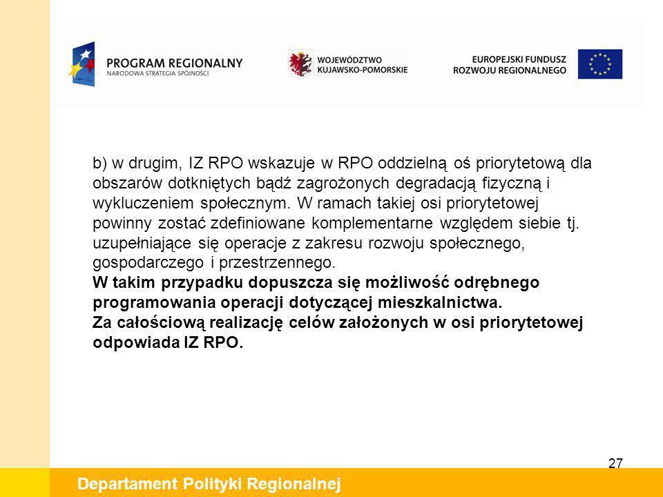 27 Departament Polityki Regionalnej b) w drugim, IZ RPO wskazuje w RPO oddzielną oś priorytetową dla obszarów dotkniętych bądź zagrożonych degradacją