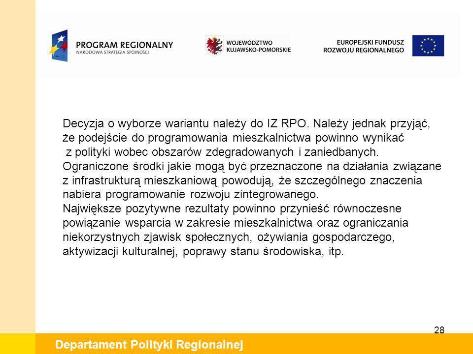 28 Departament Polityki Regionalnej Decyzja o wyborze wariantu należy do IZ RPO. Należy jednak przyjąć, że podejście do programowania mieszkalnictwa p