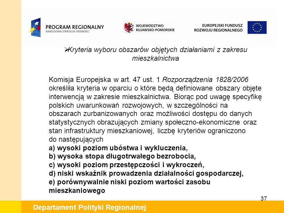 37 Departament Polityki Regionalnej Kryteria wyboru obszarów objętych działaniami z zakresu mieszkalnictwa Komisja Europejska w art. 47 ust. 1 Rozporz