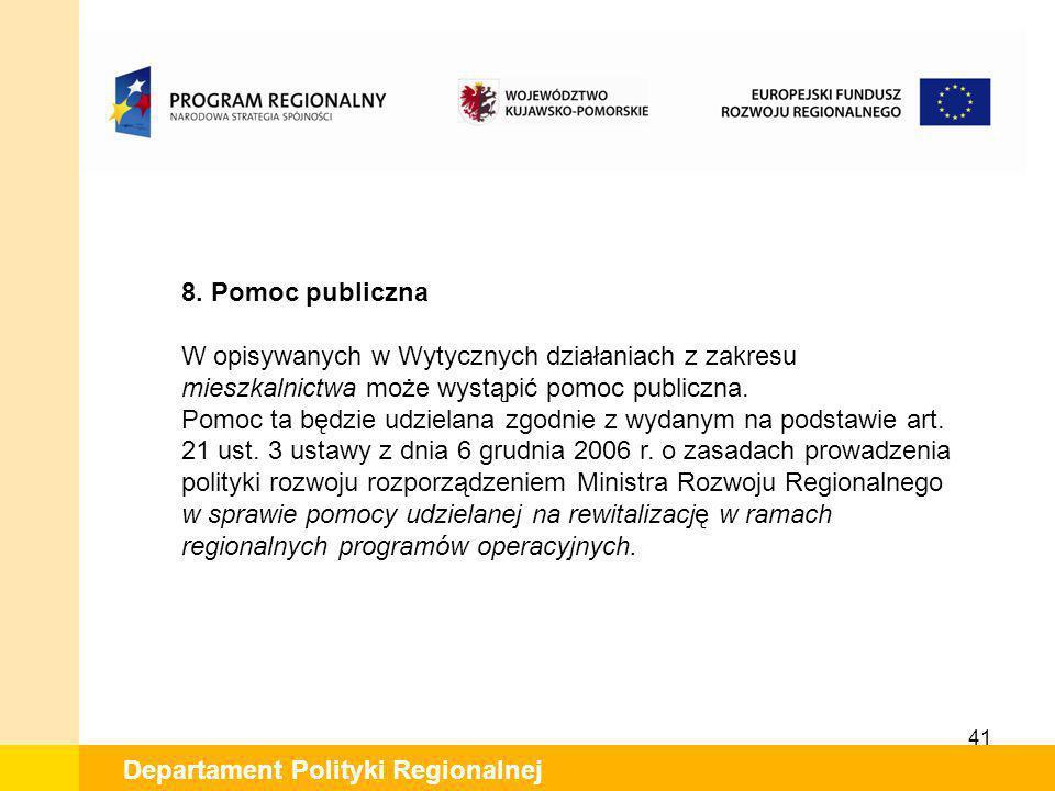 41 Departament Polityki Regionalnej 8. Pomoc publiczna W opisywanych w Wytycznych działaniach z zakresu mieszkalnictwa może wystąpić pomoc publiczna.