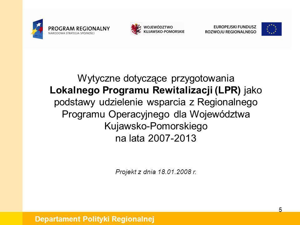 5 Departament Polityki Regionalnej Wytyczne dotyczące przygotowania Lokalnego Programu Rewitalizacji (LPR) jako podstawy udzielenie wsparcia z Regiona