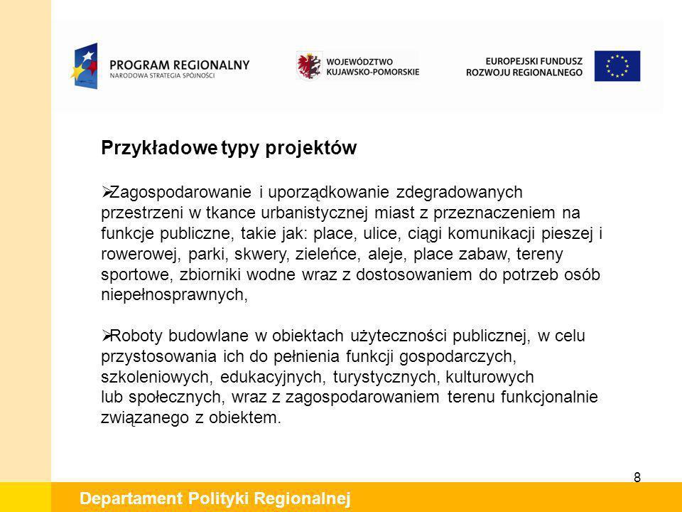 8 Departament Polityki Regionalnej Przykładowe typy projektów Zagospodarowanie i uporządkowanie zdegradowanych przestrzeni w tkance urbanistycznej mia