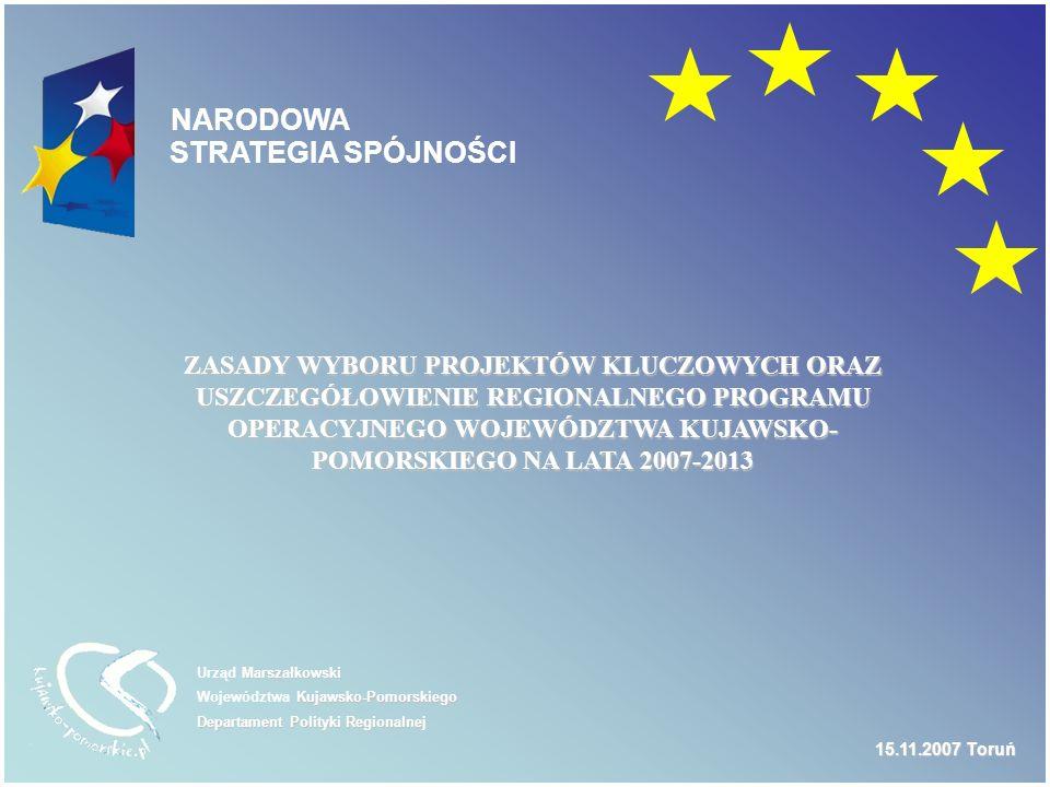 Marszałkowski Urząd Marszałkowski Kujawsko-Pomorskiego Województwa Kujawsko-Pomorskiego Departament Polityki Regionalnej NARODOWA STRATEGIA SPÓJNOŚCI Projekty indywidualne (kluczowe) Narzędzie prowadzenia skoordynowanej polityki rozwoju regionalnego.