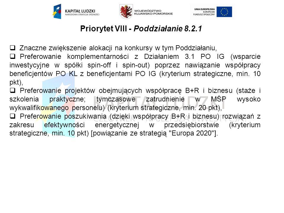 Priorytet VIII - Poddziałanie 8.2.1 Znaczne zwiększenie alokacji na konkursy w tym Poddziałaniu, Preferowanie komplementarności z Działaniem 3.1 PO IG (wsparcie inwestycyjne w spółki spin-off i spin-out) poprzez nawiązanie współpracy beneficjentów PO KL z beneficjentami PO IG (kryterium strategiczne, min.