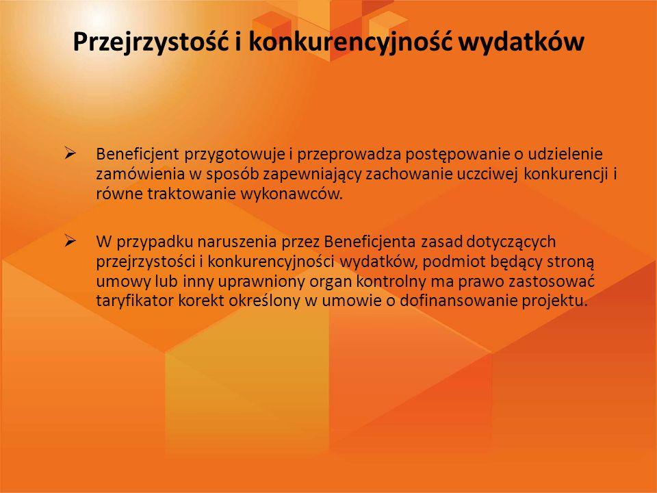 Przejrzystość i konkurencyjność wydatków Beneficjent przygotowuje i przeprowadza postępowanie o udzielenie zamówienia w sposób zapewniający zachowanie