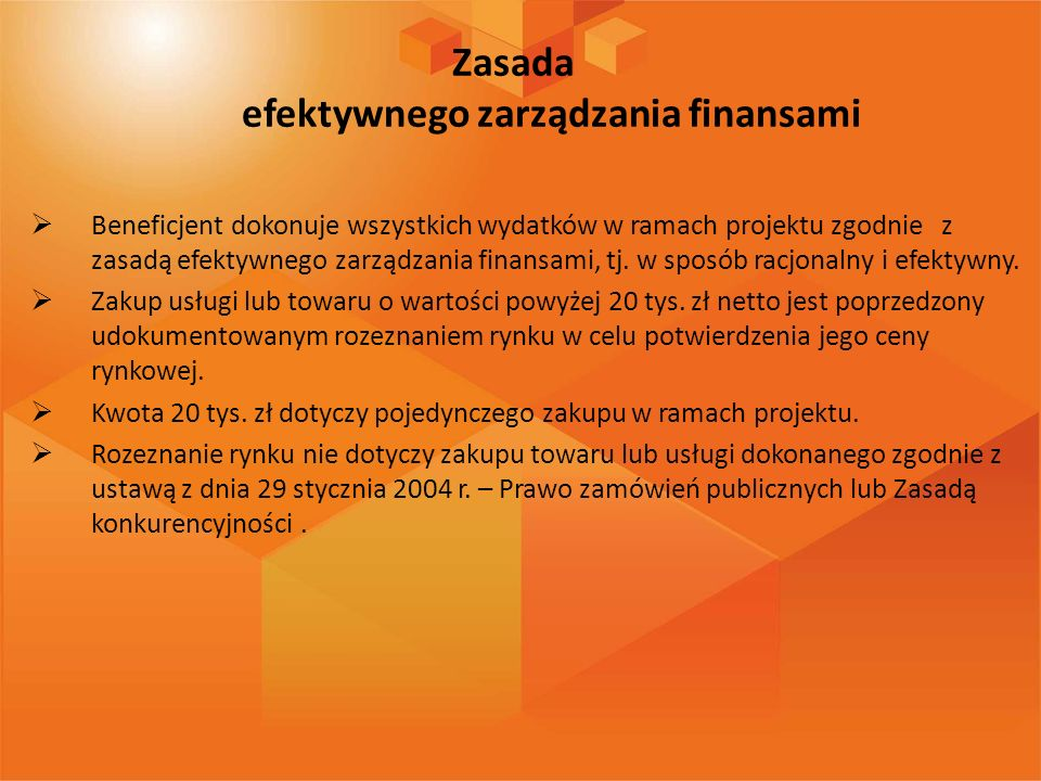 Zasada efektywnego zarządzania finansami Beneficjent dokonuje wszystkich wydatków w ramach projektu zgodnie z zasadą efektywnego zarządzania finansami