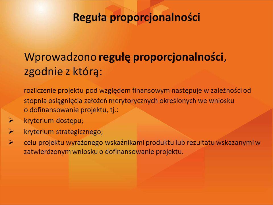 Reguła proporcjonalności Wprowadzono regułę proporcjonalności, zgodnie z którą: rozliczenie projektu pod względem finansowym następuje w zależności od