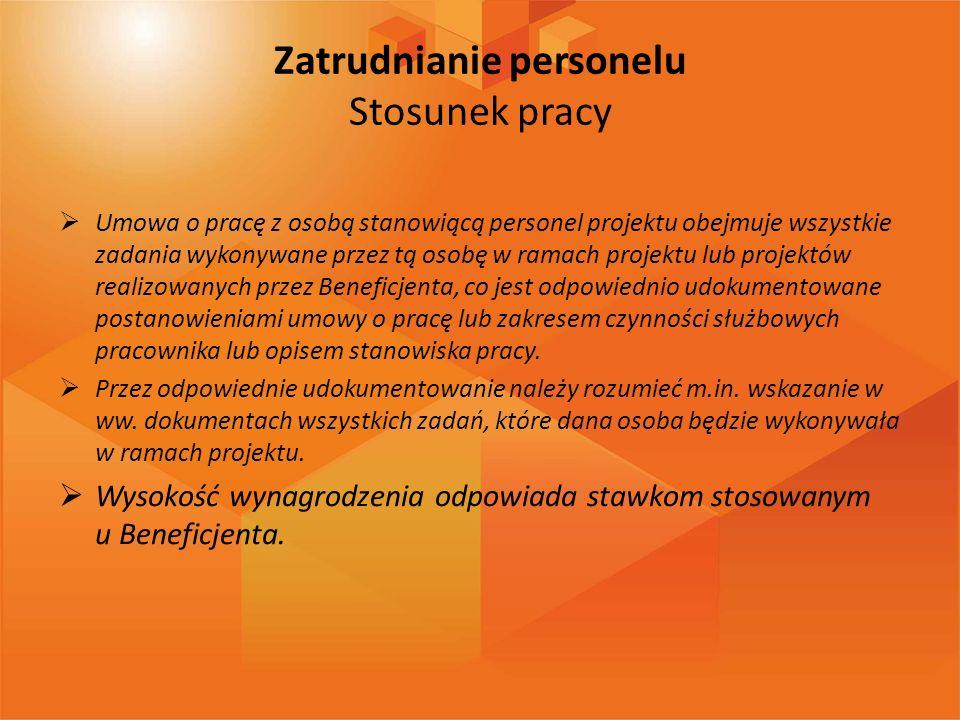 Zatrudnianie personelu Stosunek pracy Umowa o pracę z osobą stanowiącą personel projektu obejmuje wszystkie zadania wykonywane przez tą osobę w ramach