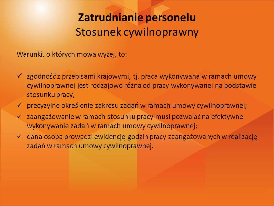 Zatrudnianie personelu Stosunek cywilnoprawny Warunki, o których mowa wyżej, to: zgodność z przepisami krajowymi, tj. praca wykonywana w ramach umowy