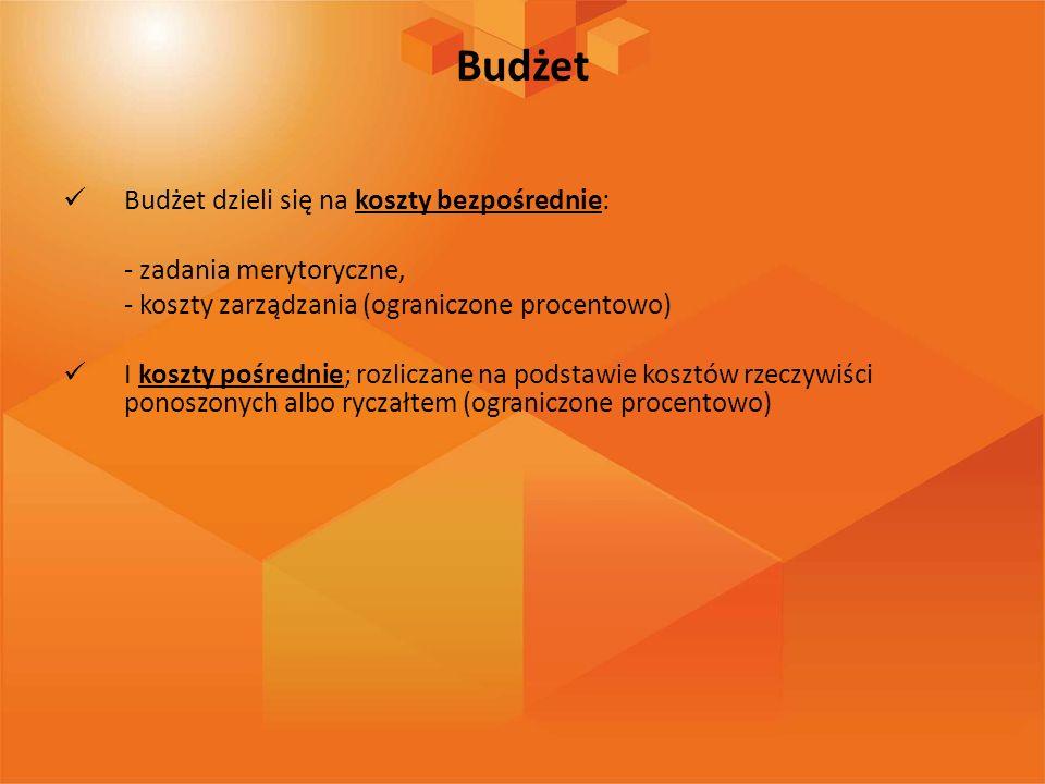 Budżet Budżet dzieli się na koszty bezpośrednie: - zadania merytoryczne, - koszty zarządzania (ograniczone procentowo) I koszty pośrednie; rozliczane