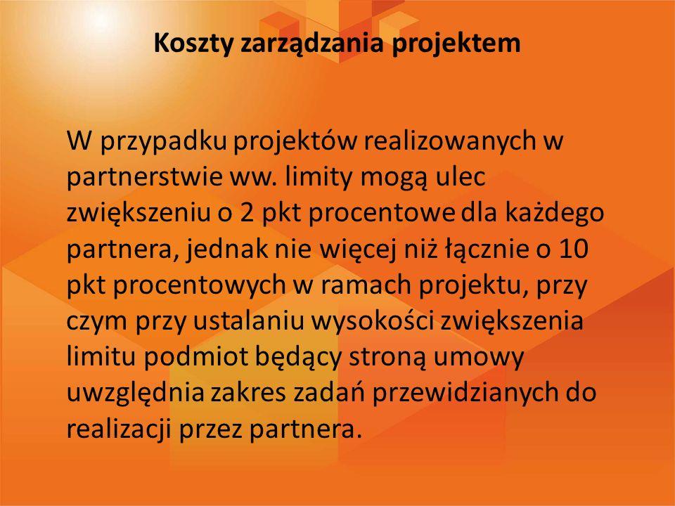 Koszty zarządzania projektem W przypadku projektów realizowanych w partnerstwie ww. limity mogą ulec zwiększeniu o 2 pkt procentowe dla każdego partne
