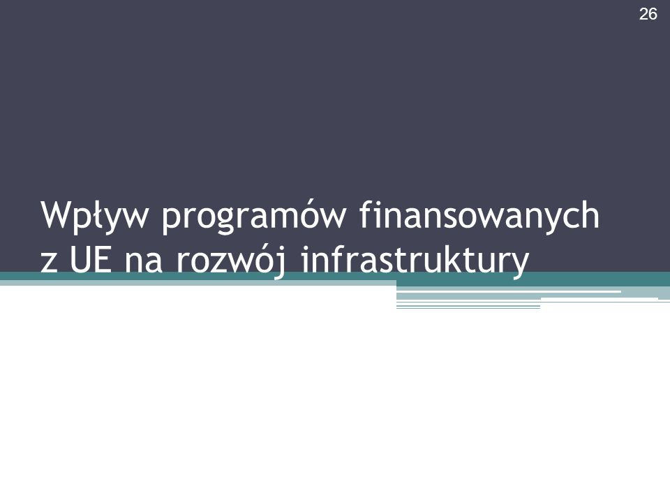 Wpływ programów finansowanych z UE na rozwój infrastruktury 26