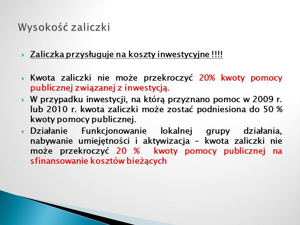 Zaliczka przysługuje na koszty inwestycyjne !!!! Kwota zaliczki nie może przekroczyć 20% kwoty pomocy publicznej związanej z inwestycją. W przypadku i