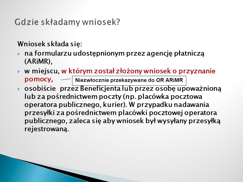 Wniosek składa się: na formularzu udostępnionym przez agencję płatniczą (ARiMR), w miejscu, w którym został złożony wniosek o przyznanie pomocy, osobi
