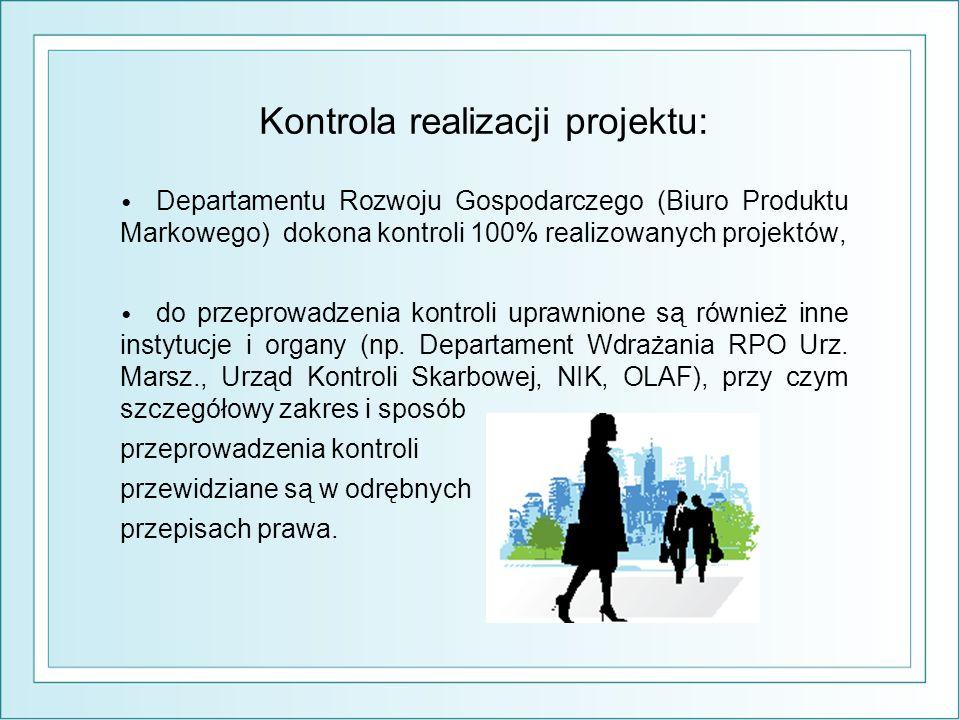 Kontrola realizacji projektu: Departamentu Rozwoju Gospodarczego (Biuro Produktu Markowego) dokona kontroli 100% realizowanych projektów, do przeprowadzenia kontroli uprawnione są również inne instytucje i organy (np.