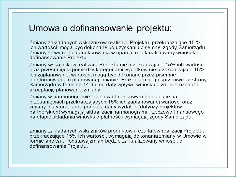 Umowa o dofinansowanie projektu: Zmiany zakładanych wskaźników realizacji Projektu, przekraczające 15 % ich wartości, mogą być dokonane po uzyskaniu pisemnej zgody Samorządu.