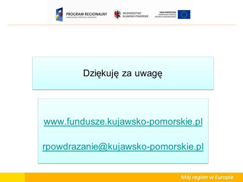 Mój region w Europie Dziękuję za uwagę www.fundusze.kujawsko-pomorskie.pl rpowdrazanie@kujawsko-pomorskie.pl www.fundusze.kujawsko-pomorskie.pl rpowdr