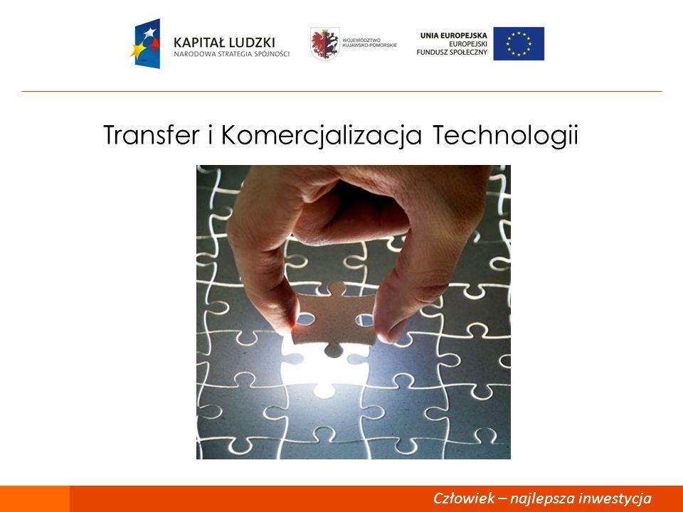 Człowiek – najlepsza inwestycja Transfer i Komercjalizacja Technologii