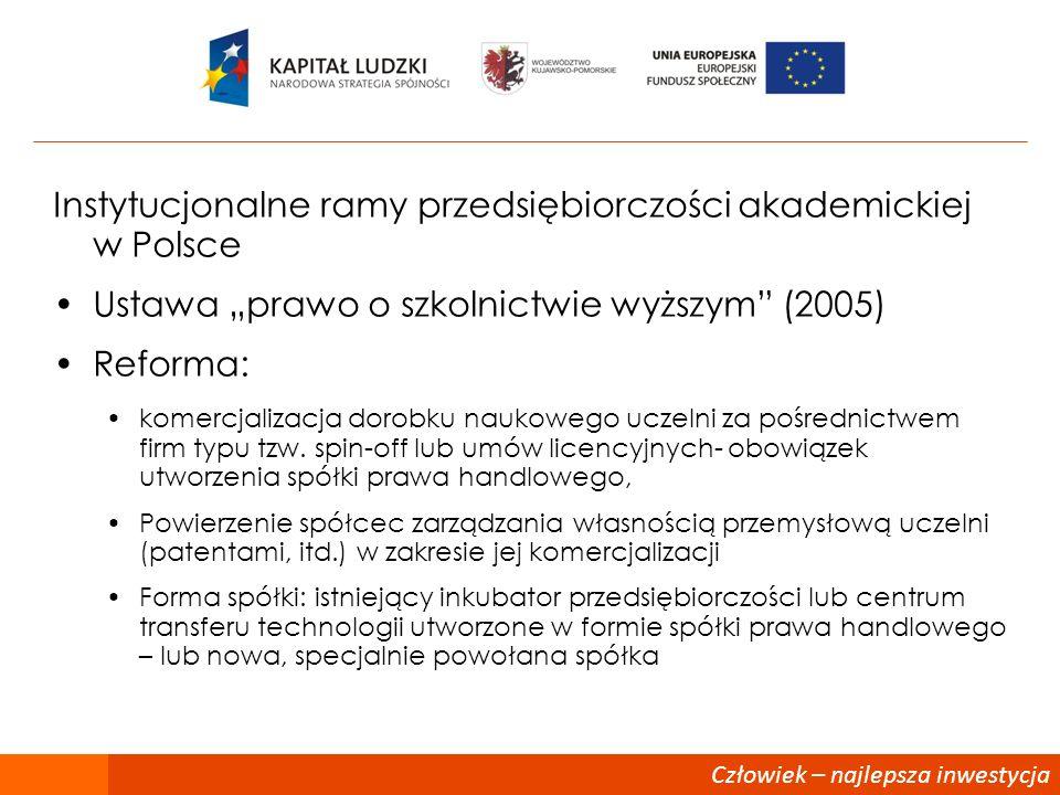 Instytucjonalne ramy przedsiębiorczości akademickiej w Polsce Ustawa prawo o szkolnictwie wyższym (2005) Reforma: komercjalizacja dorobku naukowego uc