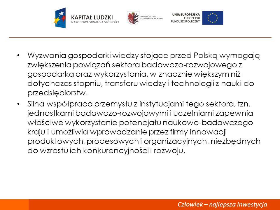 Człowiek – najlepsza inwestycja Wyzwania gospodarki wiedzy stojące przed Polską wymagają zwiększenia powiązań sektora badawczo-rozwojowego z gospodark