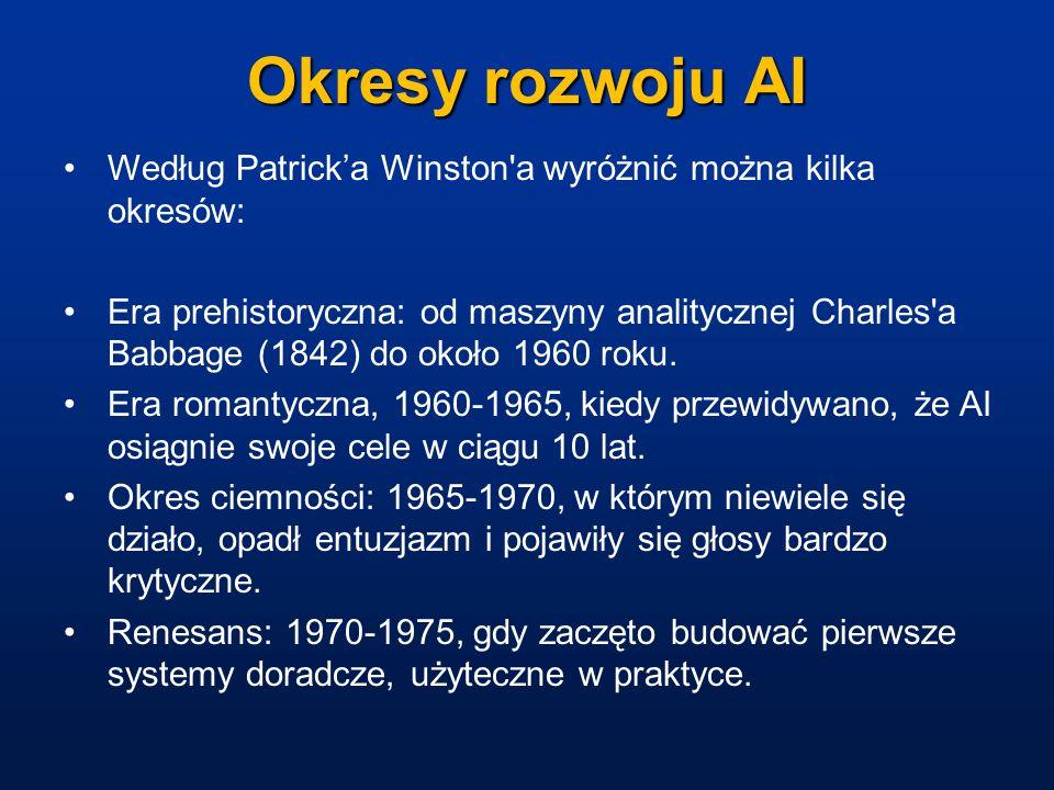 Okresy rozwoju AI Według Patricka Winston'a wyróżnić można kilka okresów: Era prehistoryczna: od maszyny analitycznej Charles'a Babbage (1842) do okoł