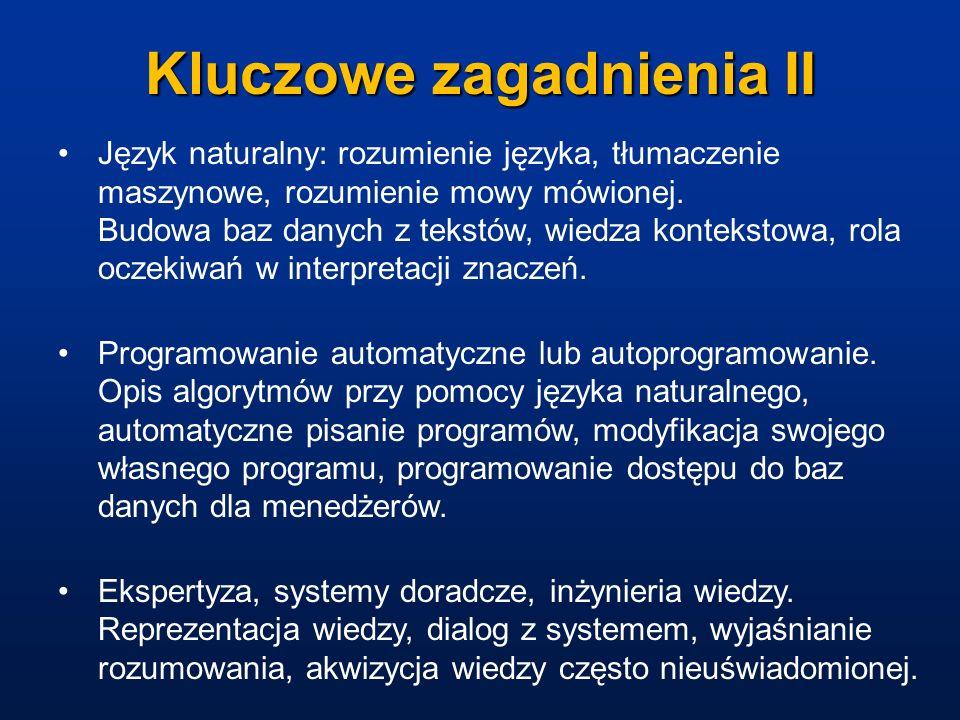 Kluczowe zagadnienia II Język naturalny: rozumienie języka, tłumaczenie maszynowe, rozumienie mowy mówionej. Budowa baz danych z tekstów, wiedza konte