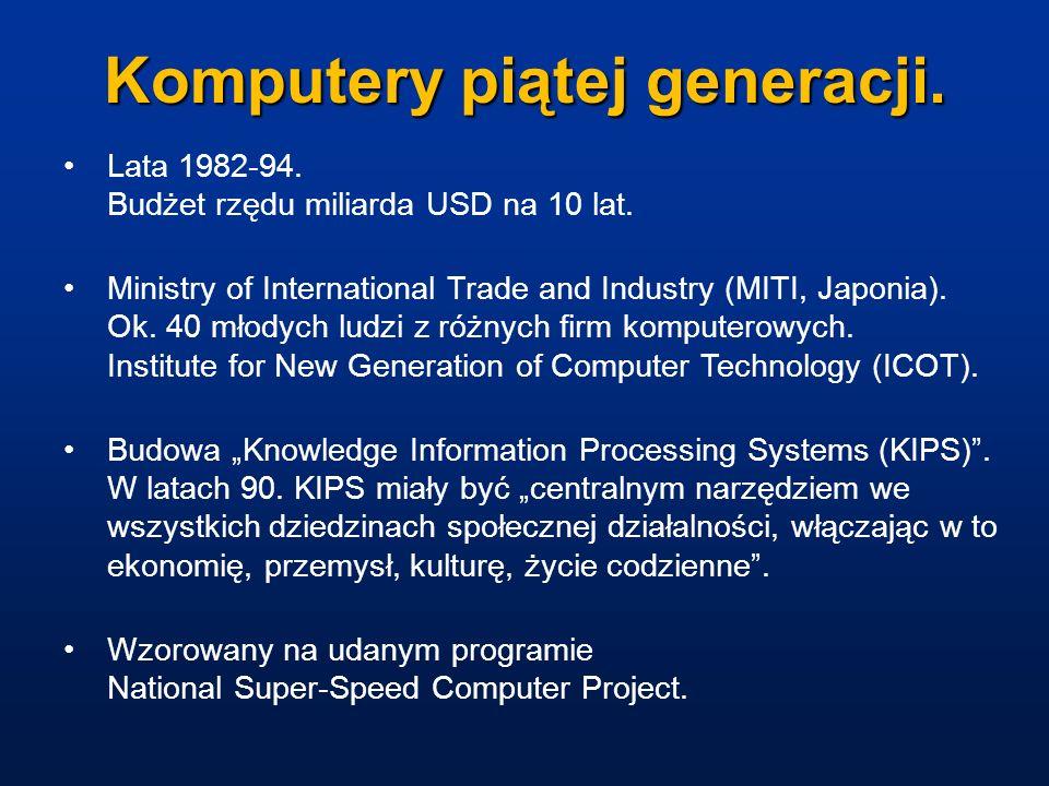 Komputery piątej generacji. Lata 1982-94. Budżet rzędu miliarda USD na 10 lat. Ministry of International Trade and Industry (MITI, Japonia). Ok. 40 mł