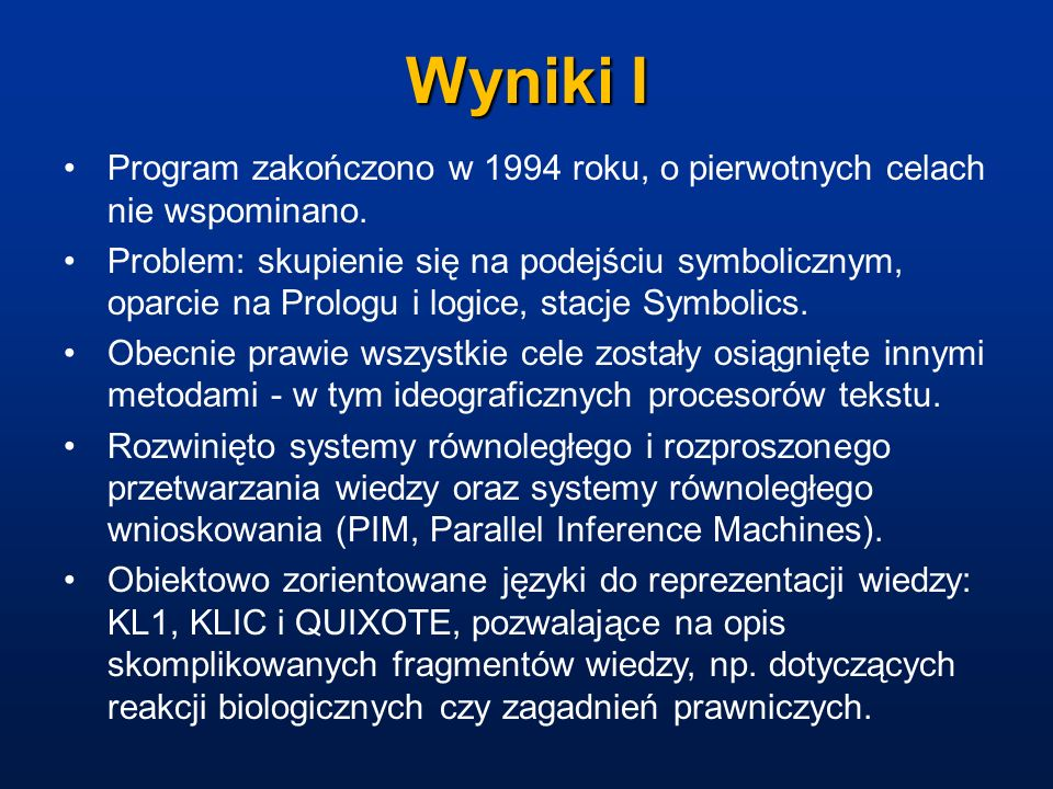 Wyniki I Program zakończono w 1994 roku, o pierwotnych celach nie wspominano. Problem: skupienie się na podejściu symbolicznym, oparcie na Prologu i l