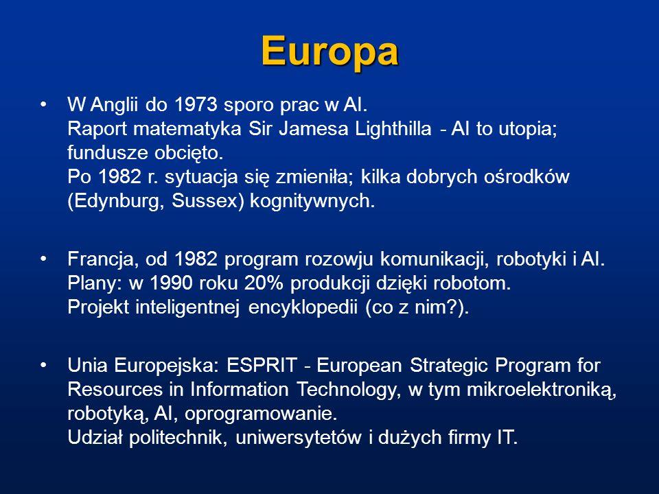 Europa W Anglii do 1973 sporo prac w AI. Raport matematyka Sir Jamesa Lighthilla - AI to utopia; fundusze obcięto. Po 1982 r. sytuacja się zmieniła; k