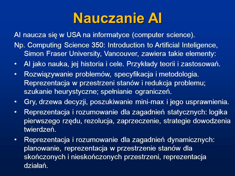Nauczanie AI AI naucza się w USA na informatyce (computer science). Np. Computing Science 350: Introduction to Artificial Inteligence, Simon Fraser Un