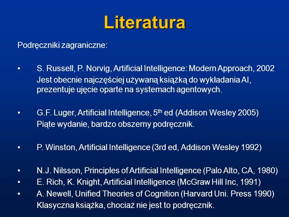 Literatura Podręczniki zagraniczne: S. Russell, P. Norvig, Artificial Intelligence: Modern Approach, 2002 Jest obecnie najczęściej używaną książką do