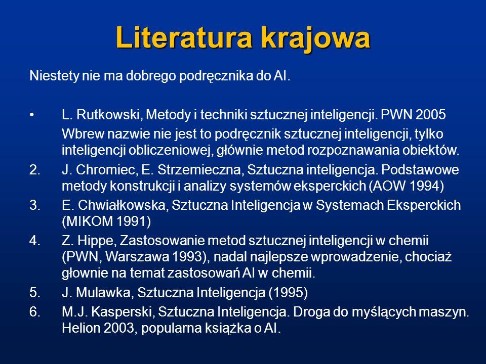 Literatura krajowa Niestety nie ma dobrego podręcznika do AI. L. Rutkowski, Metody i techniki sztucznej inteligencji. PWN 2005 Wbrew nazwie nie jest t